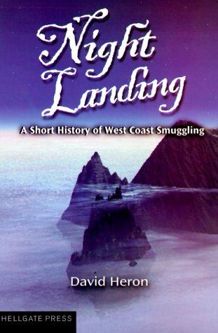 Night Landing: A Short History of West Coast Smuggling: David Heron