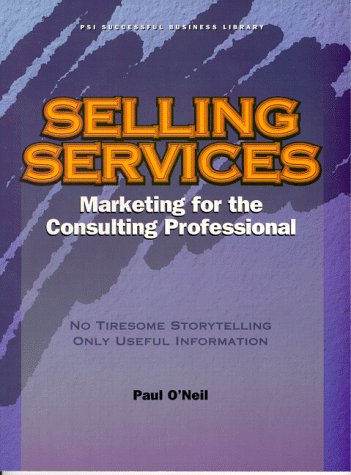 9781555714611: Selling Services: A Marketing Book for the Consulting Professional (PSI Successful Business Library)