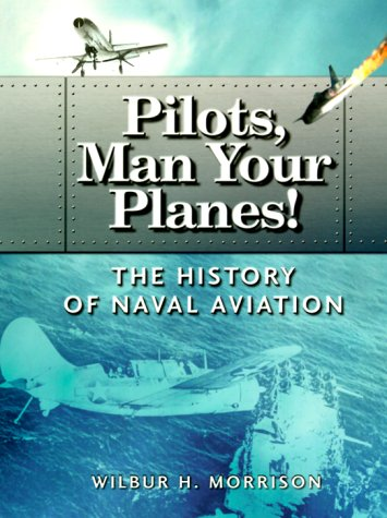 Pilots, Man Your Planes! : The History of Naval Aviation