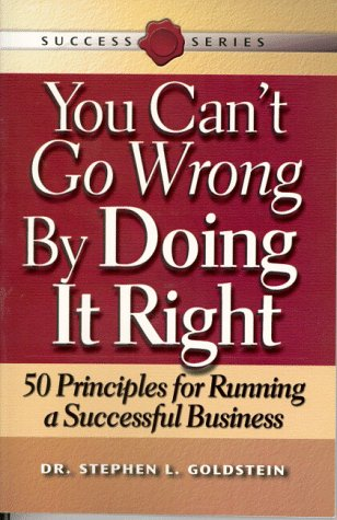 9781555714901: You Can't Go Wrong by Doing It Right: Principles for Running a Successful Business (Success Series)
