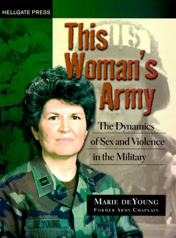 9781555715076: This Woman's Army: The Dynamics of Sex and Violence in the Military