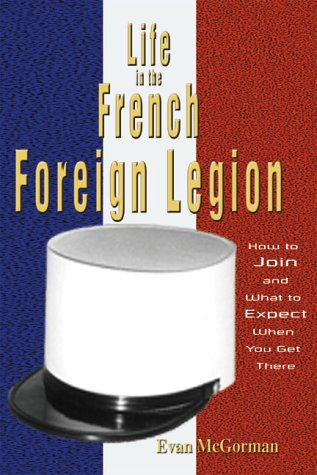 9781555715328: Life in the French Foreign Legion : How to Join and What to Expect When You Get There