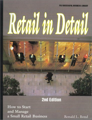 Retail in Detail : How to Start and Manage a Small Retail Business: Bond, Ronald L.