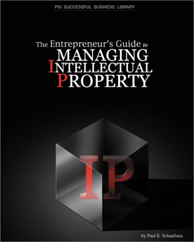 Entrepreneurial Guide to Manage Intellect Property (Psi Successful Business Library): Schaafsma, ...