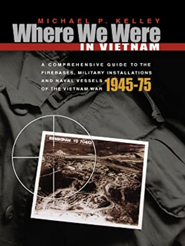 9781555716257: Where We Were in Vietnam: A Comprehensive Guide to the Firebases and Militar