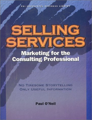 9781555716295: Selling Services: Marketing for the Consulting Professional (Psi Successful Business Library)