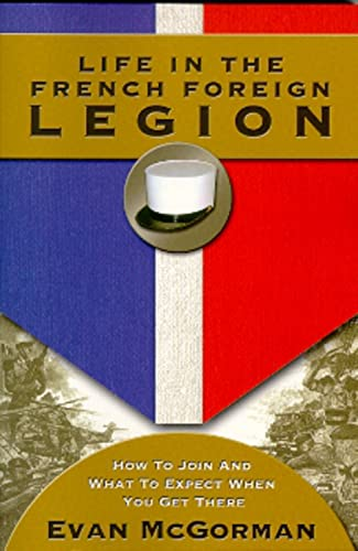 9781555716332: Life in the French Foreign Legion: How to Join and What to Expect When You Get There
