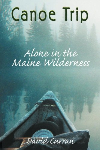 9781555716738: Canoe Trip: Alone in the Maine Wilderness