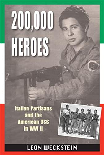 200,000 Heroes: Italian Partisans and the American OSS in WWII: Weckstein, Leon