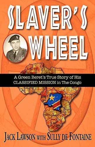 9781555717209: Slaver's Wheel: A Green Beret's True Story of His CLASSIFIED MISSION in the Congo
