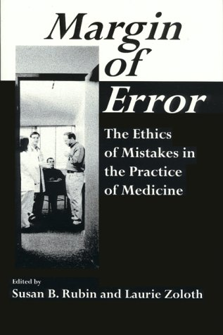 9781555720537: Margin of Error: The Ethics of Mistakes in the Practice of Medicine (Ethics in Clinical Medicine Series)