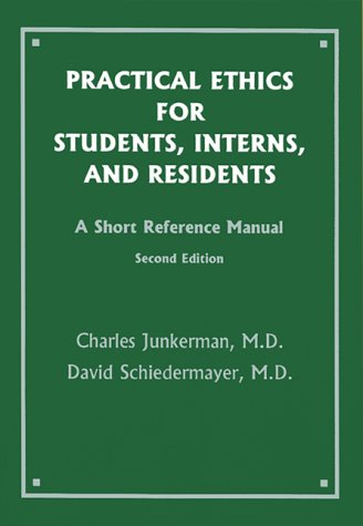 Practical Ethics for Students, Interns, and Residents: C. Junkerman; D.