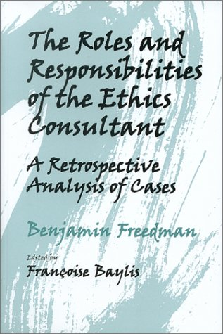 9781555720582: The Roles & Responsibilities of the Ethics Consultant: A Retrospective Analysis of Cases (Ethics in Clinical Medicine Series)
