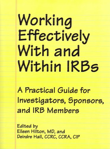 Working Effectively With And Within Irbs; A Practical Guide for Investigators, Sponsors, and IRB ...