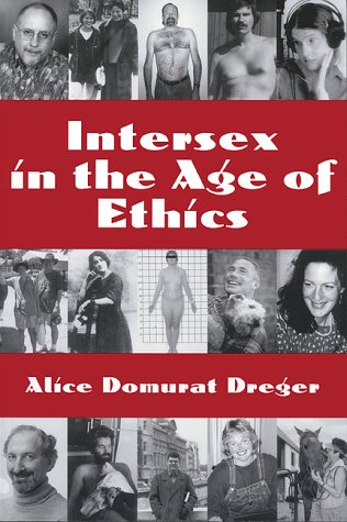 Intersex in the Age of Ethics (Ethics: Alice Domurat Dreger