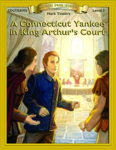 A Connecticut Yankee in King Arthur's Court (Bring the Classics to Life: Level 3): Twain, Mark
