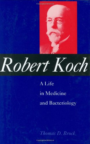 Robert Koch: A Life in Medicine and Bacteriology: Thomas D. Brock