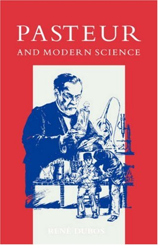 Pasteur and Modern Science: Rene Dubos