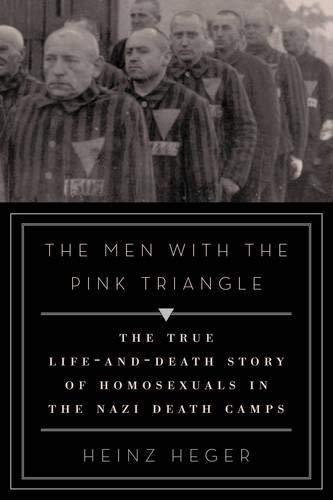 The Men with the Pink Triangle: The True Life-and-Death Story of Homosexuals in the Nazi Death ...