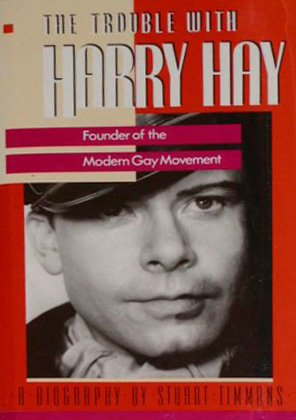 9781555831752: The Trouble With Harry Hay: Founder of the Modern Gay Movement