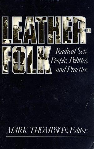 Leatherfolk: Radical Sex, People, Politics, and Practice: Thompson, Mark