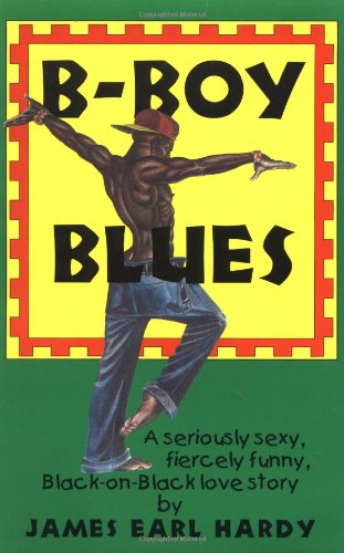 B-Boy Blues (A B-Boy Blues Novel #1): James Earl Hardy