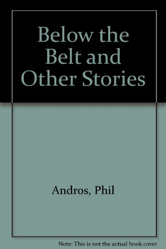 Below The Belt & Other(New Ed): Andros, Phil