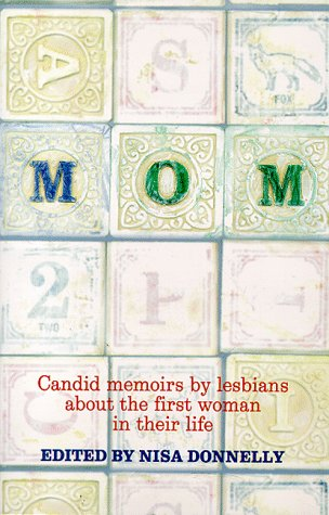 Mom: Candid Memoirs by Lesbians About The