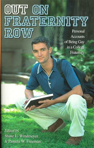 Out on Fraternity Row: Personal Accounts of Being Gay in a College Fraternity: A Collection of ...