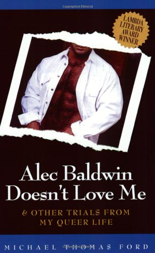 9781555834319: Alec Baldwin Doesn't Love Me and Other Trials from My Queer Life