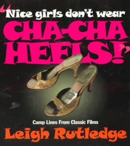 9781555834401: Nice Girls Don't Wear Cha Cha Heels: Camp Lines from Classic Films