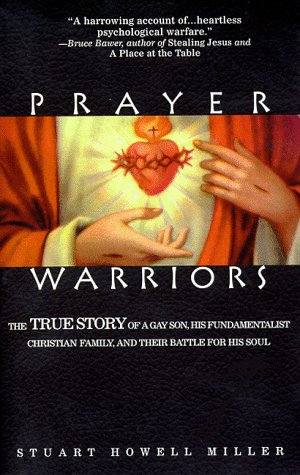 9781555834456: Prayer Warriors: The True Story of a Gay Son, His Fundamentalist Christian Family, and Their Battle for His Soul