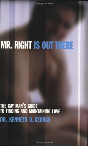 9781555835064: Mr. Right Is out There: The Gay Man's Guide to Finding and Maintaining Love