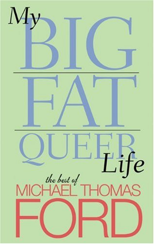 My Big Fat Queer Life: The Best: Michael Thomas Ford