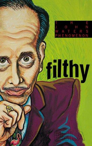 9781555836252: Filthy: The Phenomenon of John Waters