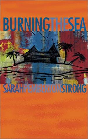 Burning the Sea: A Novel: Pemberton-Strong, Sarah