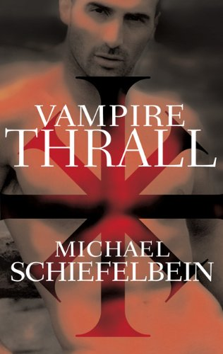 Vampire Thrall: A Novel: Michael Schiefelbein