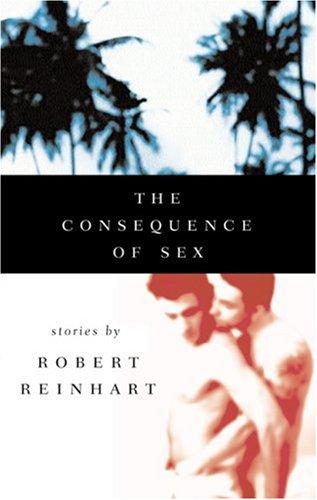 The Consequence of Sex: Reinhart, Robert C.