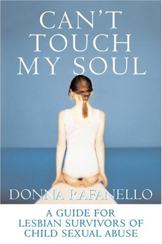 Can't Touch My Soul: A Guide for Lesbian Survivors of Child Sexual Abuse: Donna Rafanello