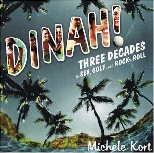 Dinah!: Three Decades of Sex, Golf, &: Kort, Michele