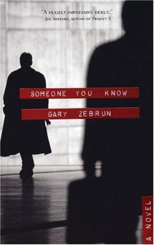 Someone You Know: A Novel: Zebrun, Gary