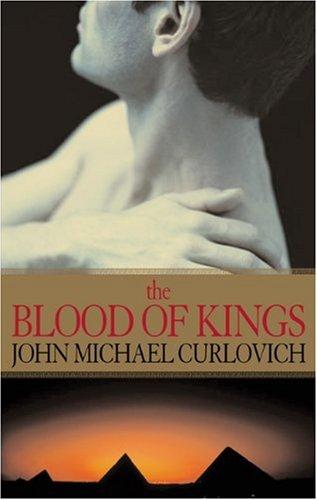 The Blood of Kings: A Novel: Curlovich, John Michael