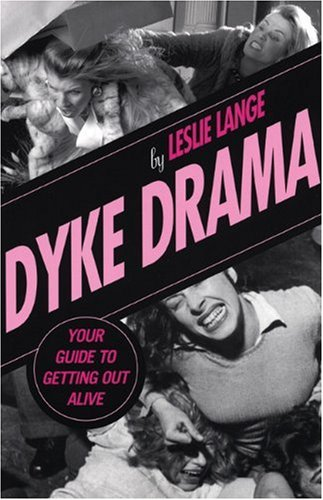 9781555838935: Dyke Drama: The Complete Guide to Getting Out Alive