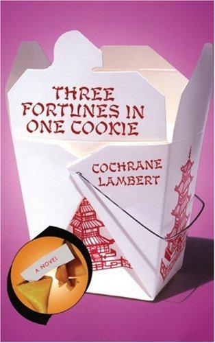 Three Fortunes in One Cookie: A Novel: Lambert, Cochrane