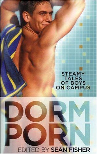 Dorm Porn: Steamy Tales of Boys on Campus: Fisher, Sean (ed.)
