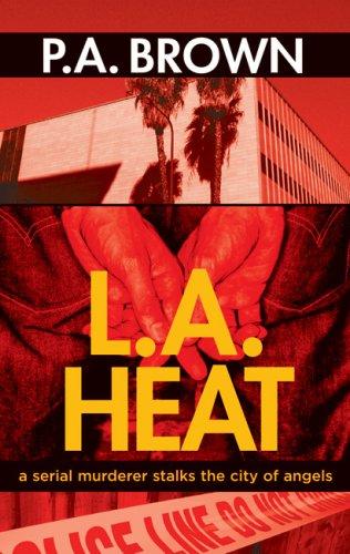 L.A. Heat: A Novel: P.A. Brown