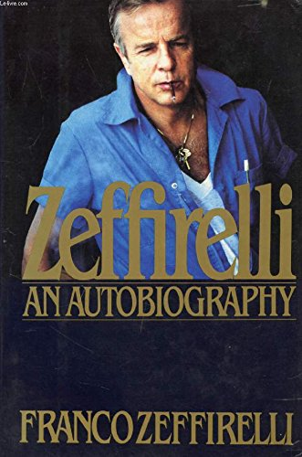 ZEFFIRELLI: THE AUTOBIOGRAPHY OF FRANCO ZEFFIRELLI: Zeffirelli, Franco