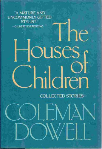 The houses of children: Collected stories: Dowell, Coleman