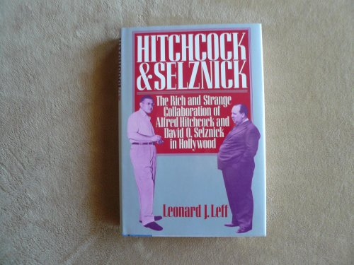 Hitchcock and Selznick (First Edition): Hitchcock, Alfred and David O. Selznick] Leff, Leonard J.