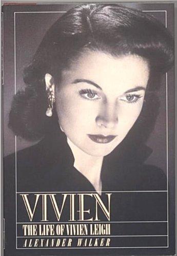 Vivien: The Life of Vivien Leigh: Alexander Walker